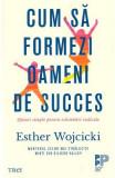 Cum sa formezi oameni de succes - Esther Wojcicki