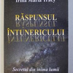 RASPUNSUL INTUNERICULUI - SECRETUL DIN INIMA LUMII de IRINA MARIA TRACY , 2014