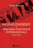 Nicolae Ceausescu si miscarea comunista internationala ed 2/Cezar Stanciu, Cetatea de Scaun