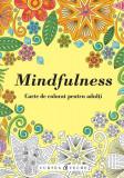 Mindfulness. Carte de colorat pentru adulți