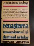 Renasterea Umanismul Si Destinul Artelor - Zoe Dumitrescu-busulenga ,546608