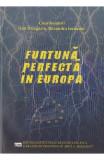 Furtuna perfecta in Europa - Dan Dungaciu, Ruxandra Iordache