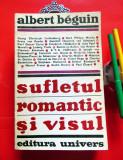 Albert Beguin - Sufletul romantic si visul (Ed., Univers, 1970), cca 550 pagini