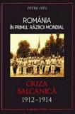 Cumpara ieftin Romania in primul Razboi Mondial. Criza balcanica 1912 - 1914/Petre Otu