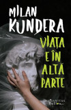 Viata e in alta parte - Milan Kundera