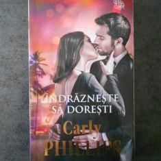 CARLY PHILLIPS - INDRAZNESTE SA DORESTI