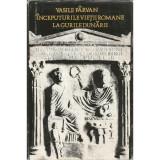 Inceputurile vietii romane la gurile Dunarii - Vasile Parvan