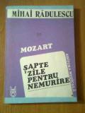Mihai Radulescu - Mozart - Sapte zile pentru nemurire (Editura Muzicala, 1987)