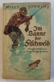 IM BANNE DER FISCHWEID - ANGLERENLEBNISSE UND TIERGESICHTEN ( POVESTI DE LA PESCUIT SI INTAMPLARI REALE ) von WILLY STEDING ,1938