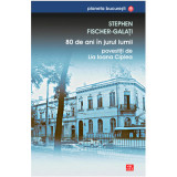 80 de ani in jurul lumii | Stephen Fischer-Galati