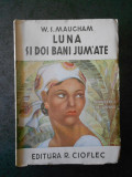 W. S. MAUGHAM - LUNA SI DOI BANI JUMATE (editie veche, trad. de Jul. Giurgea)