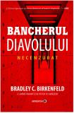 Bancherul Diavolului. Necenzurat   Bradley C. Birkenfeld, Minerva