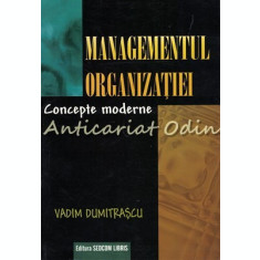 Managementul Organizatiei. Concepte Moderne - Vadim Dumitrascu