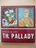 OMAGIU LUI TH. PALLADY ( catalog expozitie comemorativa ) - 1972, George Potra