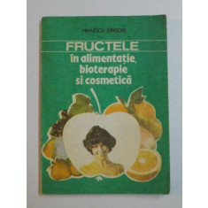 FRUCTELE IN ALIMENTATIE , BIOTERAPIE SI COSMETICA de MIHAESCU GRIGORE , 1992