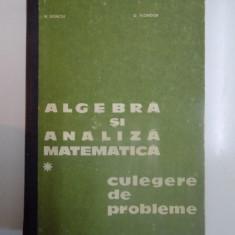 ALGEBRA SI ANALIZA MATEMATICA , CULEGERE DE PROBLEME , VOL. I de N. DONCIU , D. FLONDOR , 1978