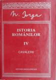 ISTORIA ROMANILOR. VOLUMUL IV CAVALERII - N. IORGA