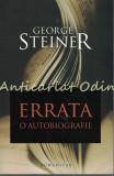 Cumpara ieftin Errata. O Autobiografie - George Steiner