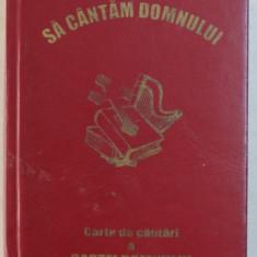 SA CANTAM DOMNULUI - CARTE DE CANTARI A OASTEI DOMNULUI , 2004