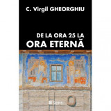Cumpara ieftin De la Ora 25 la Ora Eternă - Constantin Virgil Gheorghiu