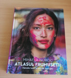 ATLASUL FRUMUSETII - Femeile lumii in 500 de portrete - MIHAELA NOROC, 2017
