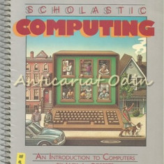 Scholastic Computing. An Introduction To Computers - Jack L. Roberts