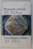 LES EMAUX RUSSES XI e - XIX e s. par L . PISSARSKAIA , N . PLATONOVA . , B. OULIANOVA , EDITIE BILINGVA RUSA - FRANCEZA , 1974