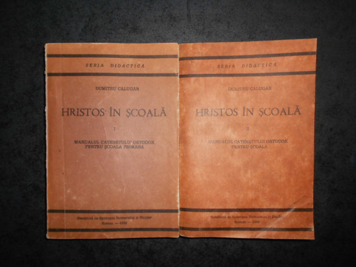 DUMITRU CALUGAR - HRISTOS IN SCOALA. MANUALUL CATEHETULUUI ORTODOX 2 volume