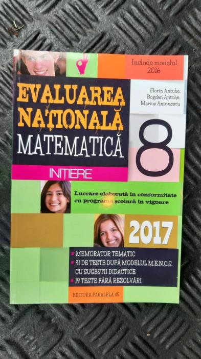 EVALUAREA NATIONALA MATEMATICA CLASA A VIII A - ANTOHE , ANTONESCU PARALELA 45
