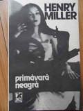 Primavara Neagra - Henry Miller ,521126