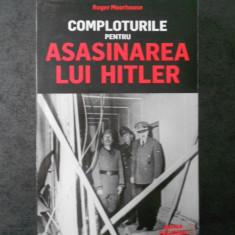 ROGER MOORHOUSE - COMPLOTURILE PENTRU ASASINAREA LUI HITLER