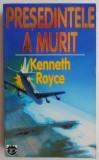 Presedintele a murit – Kenneth Royce