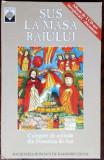 SUS LA MASA RAIULUI: CULEGERE DE COLINDE DIN FONOTECA DE AUR(I.MOANTA/CARTE+2CD)