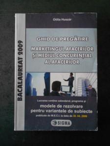 OTILIA HUSZAR - GHID DE PREGATIRE. MARKETINGUL AFACERILOR SI MEDIUL CONCURENTIAL