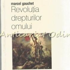 Revolutia Drepturilor Omului - Marcel Gauchet