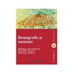 Demografie si societate - Philippe Barthelemy, Roland Granier, Martine Robert