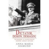Dictator, Demon, Demagog. Intrebari si raspunsuri despre Adolf Hitler - Anna Maria Sigmund