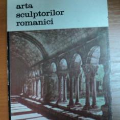 ARTA SCULPTORILOR ROMANICI-HENRI FOCILLON,BUCURESTI 1989