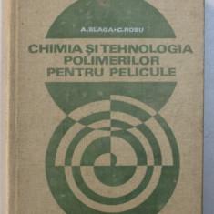 CHIMIA SI TEHNOLOGIA POLIMERILOR PENTRU PELICULE de A . BLAGA si C. ROBU , 1977