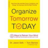 Organize Tomorrow Today: 8 Ways to Retrain Your Mind to Optimize Performance at Work and in Life - Jason Selk, Tom Bartow, Matthew Rudy