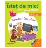 Istet de mic! Lumea animalelor. Matematica - Citire - Scriere (4-5 ani) | Dominique Mezan