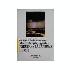 Mic indreptar pentru pseudo-stapanirea lumii  -  Constantin Daniel Ungureanu