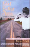 The Next Better Place: A Father and Son on the Road - Michael C. Keith