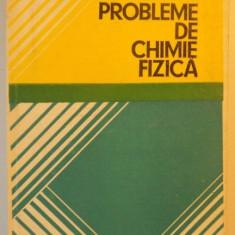 PROBLEME DE CHIMIE FIZICA de ORTANSA LANDAUER , DAN GEANA OLGA IULIAN , BUCURESTI 1978