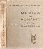Muzica In Romania Dupa 23 August 1944 - P. Brincus, N. Calinoiu