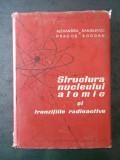 ALEXANDRU SANIELEVICI - STRUCTURA NUCLEULUI ATOMIC SI TRANZITIILE RADIOACTIVE