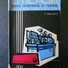 V. RADULESCU - UTILAJE PENTRU INTRETINEREA SI REGLAREA AUTOMOBILELOR