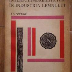 Interschimbabilitatea In Industria Lemnului - I.p. Florescu ,296595