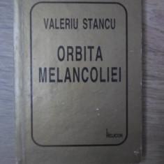 ORBITA MELANCOLIEI. POEME - VALERIU STANCU