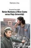 Dosarele Securității. Marian Munteanu și Miron Cozma versus Piața Universității